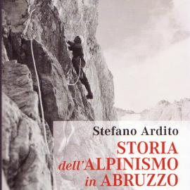 La storia dell'alpinismo in Abruzzo, ultima fatica di Stefano Ardito